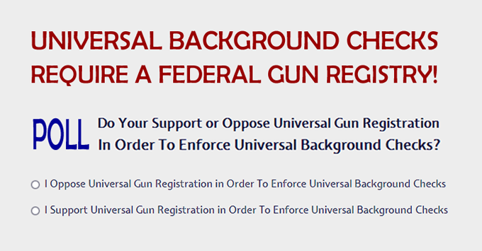 Member Poll: Do Your Support or Oppose Gun Registration In Order To Enforce Universal Background Checks?