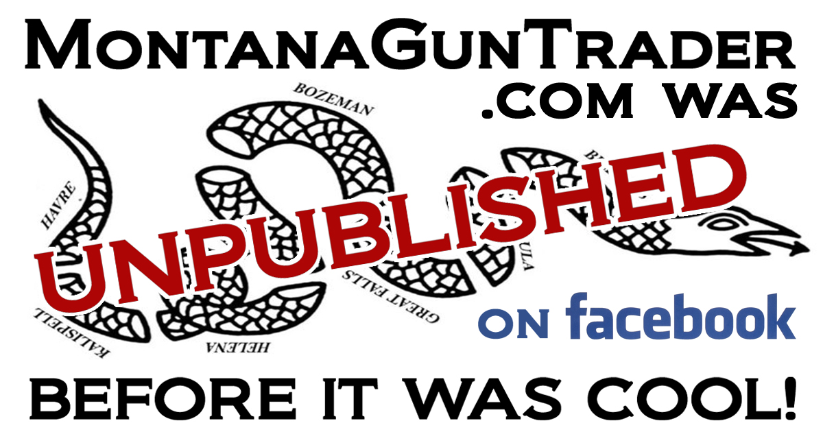 MontanaGunTrader.com was UNPUBLISHED by Facebook WAY BEFORE it was cool!